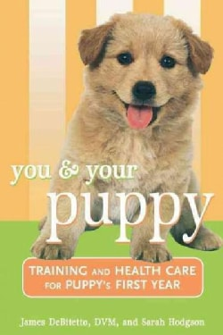 You and Your Puppy: Training and Health Care for Your Puppy's First Year (Hardcover)