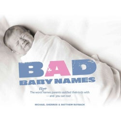 Bad Baby Names: The worst true names parents saddled their kids with, - and you can too! (Hardcover)