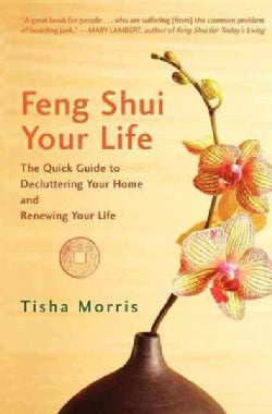 Feng Shui Your Life: The Quick Guide to Decluttering Your Home and Renewing Your Life (Hardcover)