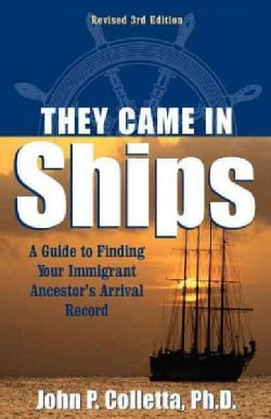 They Came in Ships: A Guide to Finding Your Immigrant Ancestor's Arrival Record (Hardcover)