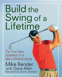 Build the Swing of a Lifetime: The Four-Step Approach to a More Efficient Swing (Paperback)
