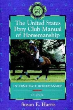 The United States Pony Club Manual of Horsemanship: Intermediate Horsemanship, C Level (Hardcover)