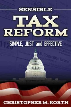 Sensible Tax Reform: Simple, Just and Effective (Hardcover)