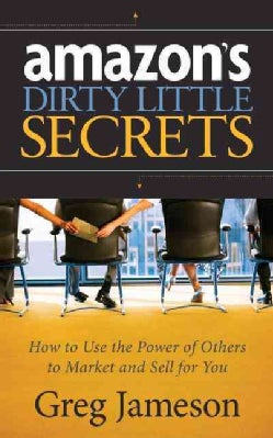 Amazon's Dirty Little Secrets: How to Use the Power of Others to Market and Sell for You (Paperback)