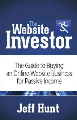 The Website Investor: The Guide to Buying an Online Website Business for Passive Income (Paperback)