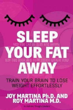 Sleep Your Fat Away: Train Your Brain to Lose Weight Effortlessly (Paperback)