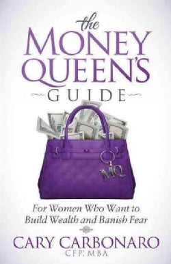 The Money Queen's Guide: For Women Who Want to Build Wealth and Banish Fear (Paperback)