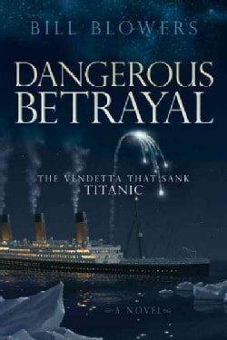 Dangerous Betrayal: The Vendetta That Sank Titanic (Paperback)