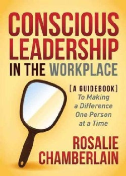 Conscious Leadership in the Workplace: A Guidebook to Making a Difference One Person at a Time (Paperback)