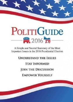 Politiguide 2016: A Simple and Neutral Summary of the Most Important Issues in the 2016 Presidential Election (Paperback)