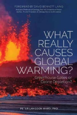 What Really Causes Global Warming?: Greenhouse Gases or Ozone Depletion? (Hardcover)