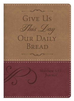 Matthew 6:11 Give Us This Day Our Daily Bread Journal (Notebook / blank book)