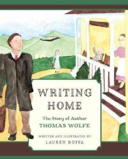 Writing Home: The Story of Thomas Wolfe (Hardcover)
