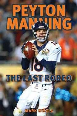 Peyton Manning: The Last Rodeo (Paperback)