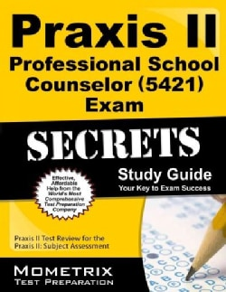 Praxis II Professional School Counselor 5421 Exam Secrets: Praxis II Test Review for the Praxis II Subject Assess... (Paperback)