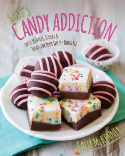 Sally's Candy Addiction: Tasty Truffles, Fudges & Treats for Your Sweet-Tooth Fix (Hardcover)