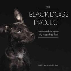 The Black Dogs Project: extraordinary black dogs and why we can't forget them (Hardcover)