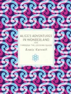Alice's Adventures in Wonderland, and Through the Looking-Glass (Paperback)