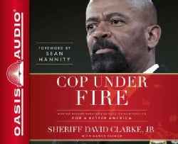 Cop Under Fire: Moving Beyond Hashtags of Race, Crime & Politics for a Better America: Library Edition: Includes PDF (CD-Audio)
