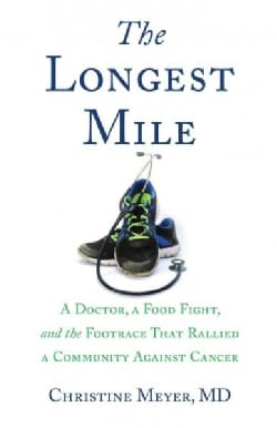 The Longest Mile: A Doctor, a Food Fight, and the Footrace That Rallied a Community Against Cancer (Paperback)