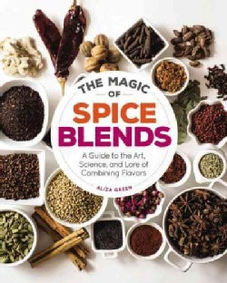 The Magic of Spice Blends: A Guide to the Art, Science, and Lore of Combining Flavors (Hardcover)