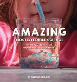 Amazing (Mostly) Edible Science: A Family Guide to Fun Experiments in the Kitchen (Paperback)