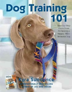 Dog Training 101: Step-by-step Instructions for Raising a Happy Well-behaved Dog (Paperback)