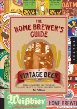 The Home Brewer's Guide to Vintage Beer: Rediscovered Recipes for Classic Brews Dating from 1800 to 1965 (Paperback)