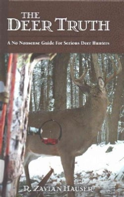 The Deer Truth: A No Nonsense Guide for Serious Deer Hunters (Hardcover)