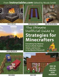 The Ultimate Unofficial Guide to Minecraft Strategies: Everything You Need to Know to Build, Explore, Attack, and... (Paperback)