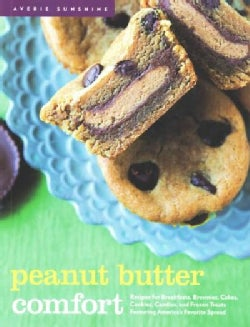 Peanut Butter Comfort: Recipes for Breakfasts, Brownies, Cakes, Cookies, Candies, and Frozen Treats Featuring Ame... (Paperback)