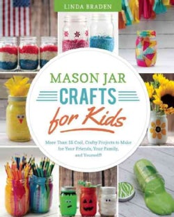 Mason Jar Crafts for Kids: More Than 25 Cool, Crafty Projects to Make for Your Friends, Your Family, and Yourself! (Paperback)
