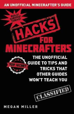 Hacks for Minecrafters: The Unofficial Guide to Tips and Tricks that Other Guides Wont Teach You (Hardcover)