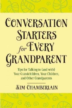 Conversation Starters for Every Grandparent: Tips for Talking to (And With) Your Grandchildren, Your Children, an... (Paperback)
