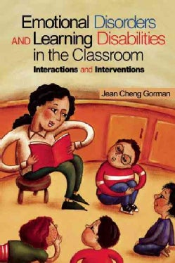 Emotional Disorders and Learning Disabilities in the Elementary Classroom: Interactions and Interventions (Paperback)
