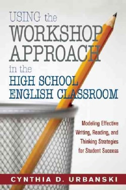 Using the Workshop Approach in the High School English Classroom: Modeling Effective Writing, Reading, and Thinki... (Paperback)