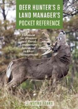 Deer Hunter's & Land Manager's Pocket Reference: A Database for Hunters and Rural Landowners Interested in Deer M... (Paperback)
