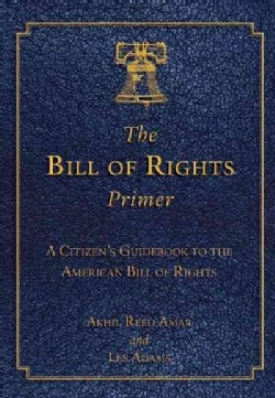 The Bill of Rights Primer: A Citizen's Guidebook to the American Bill of Rights (Paperback)