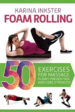 Foam Rolling: 50 Exercises for Massage, Injury Prevention, and Core Strength (Paperback)