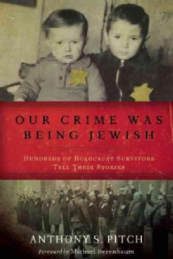 Our Crime Was Being Jewish: Hundreds of Holocaust Survivors Tell Their Stories (Hardcover)