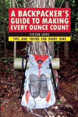 A Backpacker's Guide to Making Every Ounce Count: Tips and Tricks for Every Hike (Paperback)
