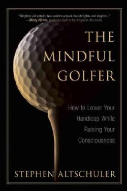 The Mindful Golfer: How to Lower Your Handicap While Raising Your Consciousness (Hardcover)