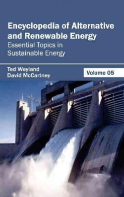 Encyclopedia of Alternative and Renewable Energy: Essential Topics in Sustainable Energy (Hardcover)
