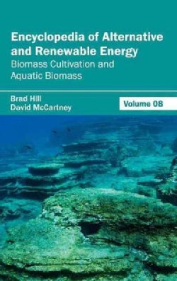 Encyclopedia of Alternative and Renewable Energy: Biomass Cultivation and Aquatic Biomass (Hardcover)
