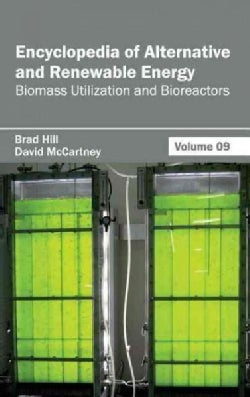 Encyclopedia of Alternative and Renewable Energy: Biomass Utilization and Bioreactors (Hardcover)