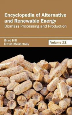 Encyclopedia of Alternative and Renewable Energy: Biomass Processing and Production (Hardcover)