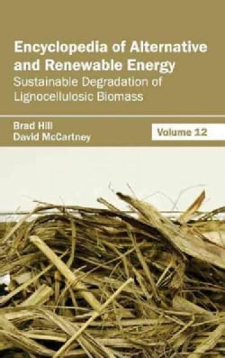 Encyclopedia of Alternative and Renewable Energy: Sustainable Degradation of Lignocellulosic Biomass (Hardcover)