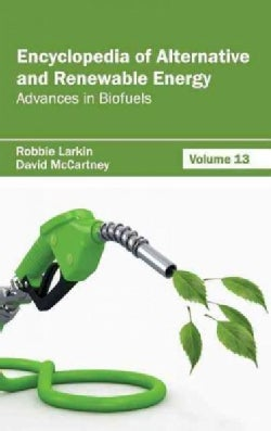 Encyclopedia of Alternative and Renewable Energy: Advances in Biofuels (Hardcover)