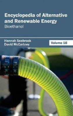 Encyclopedia of Alternative and Renewable Energy: Bioethanol (Hardcover)