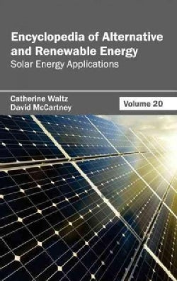 Encyclopedia of Alternative and Renewable Energy: Solar Energy Applications (Hardcover)